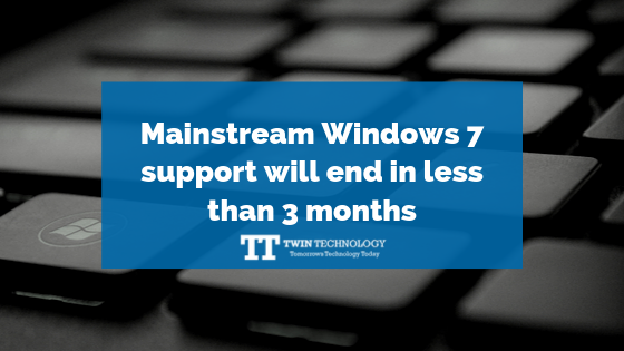 Mainstream Windows 7 support will end in less than 3 months