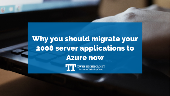 Why you should migrate your 2008 server applications to Azure now